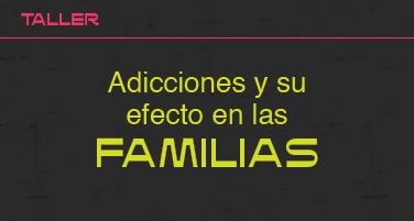 Adicciones y su efecto en las familias